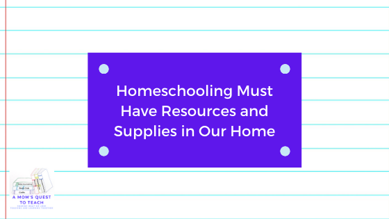 text: Homeschooling Must Have Resources and Supplies in Our Home; logo of A Mom's Quest to Teach