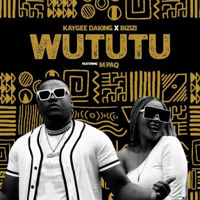 Kaygee Daking & Bizizi - Wututu (feat. M PAQ) [Download] 2021