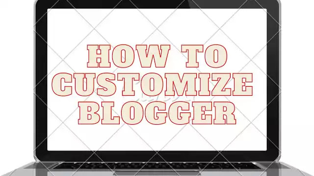 How to Customize and setup blogger