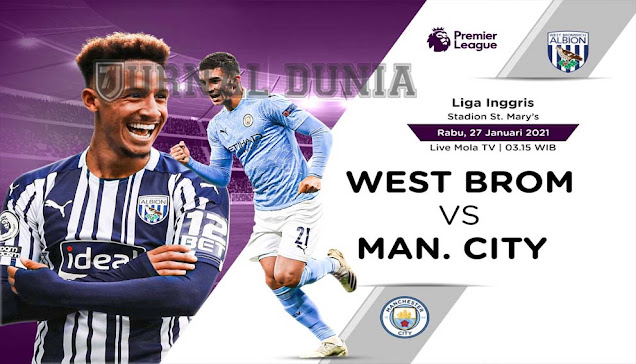 Prediksi West Brom vs Manchester City , Rabu 27 Januari 2021 Pukul 03.15 WIB @Mola TV