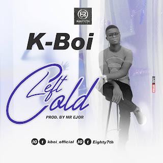 DOWNLOAD MP3 : K Boi -- Left Cold