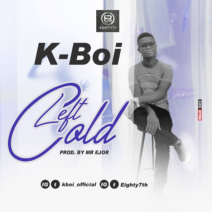 K Boi - Left Cold (Prod by Mr Ejor) @kboi_official @eighty7th