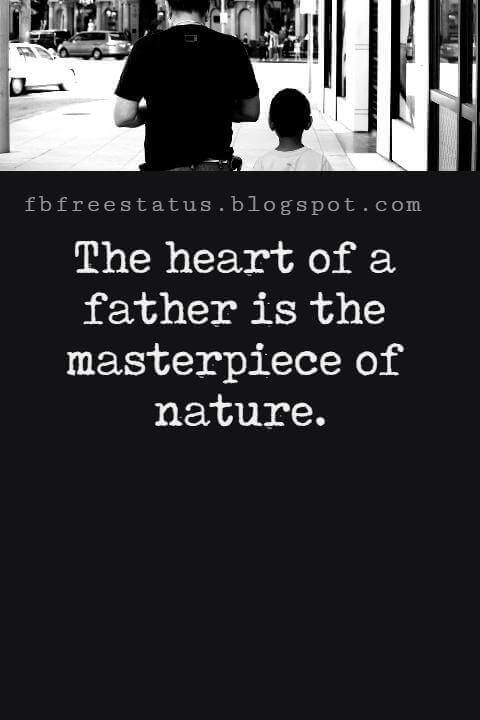 Inspirational Fathers Day Quotes, The heart of a father is the masterpiece of nature.