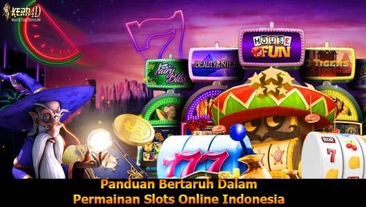 Panduan Bertaruh Dalam Permainan Slots Online Indonesia