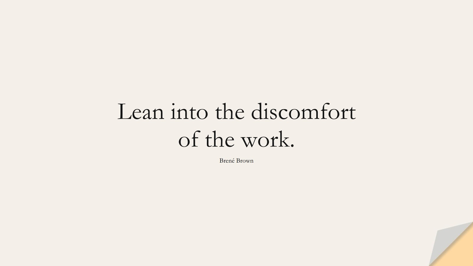 Lean into the discomfort of the work. (Brené Brown);  #StoicQuotes
