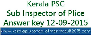 Kerala PSC SI solved paper 12-09-2015, Kerala PSC Excise inspector, kpsc answer key excise inspector 12/09/2015, psc SI answer key 12 September 2015, brilliance college si solved paper 12-09-2015, Sub Inspector (SI) answer key kerala psc 12-09-2015