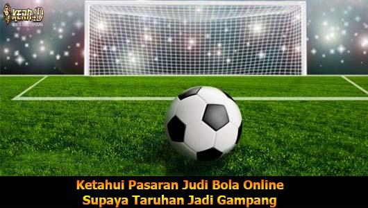 Ketahui Pasaran Judi Bola Online Supaya Taruhan Jadi Gampang