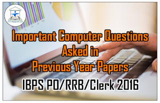 Important Computer Questions Asked in Previous Year Papers for IBPS PO/RRB/Clerk 2016