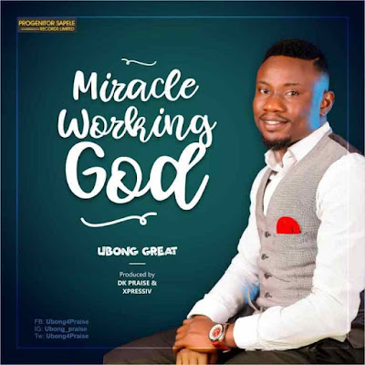 [Music + Lyrics] Ubong Great – Miracle Working God