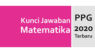 Kunci Jawaban Tes Formatif Matematika KB1 PPG  Terbaru 2020