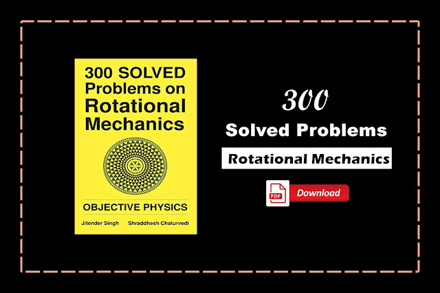 [PDF] 300 Solved Problems on Rotational Mechanics: Objective Physics | Download