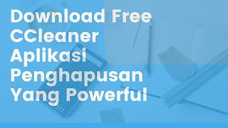 Download Free CCleaner Aplikasi Penghapusan Yang Powerful