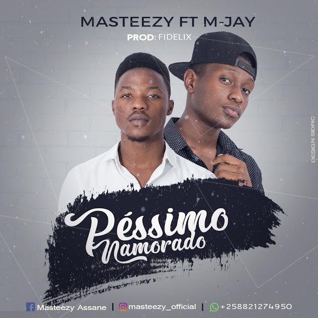 Masteezy Feat. M Jay - Péssimo Namorado (Prod. Fidelix)