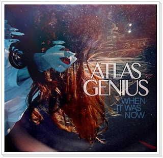 Atlas Genius Album When It Was Now