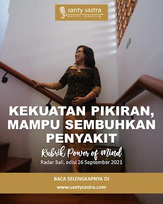 4 -Kekuatan Pikiran Mampu Sembuhkan Penyakiti - Rubrik Power of Mind - Santy Sastra - Radar Bali - Jawa Pos - Santy Sastra Public Speaking