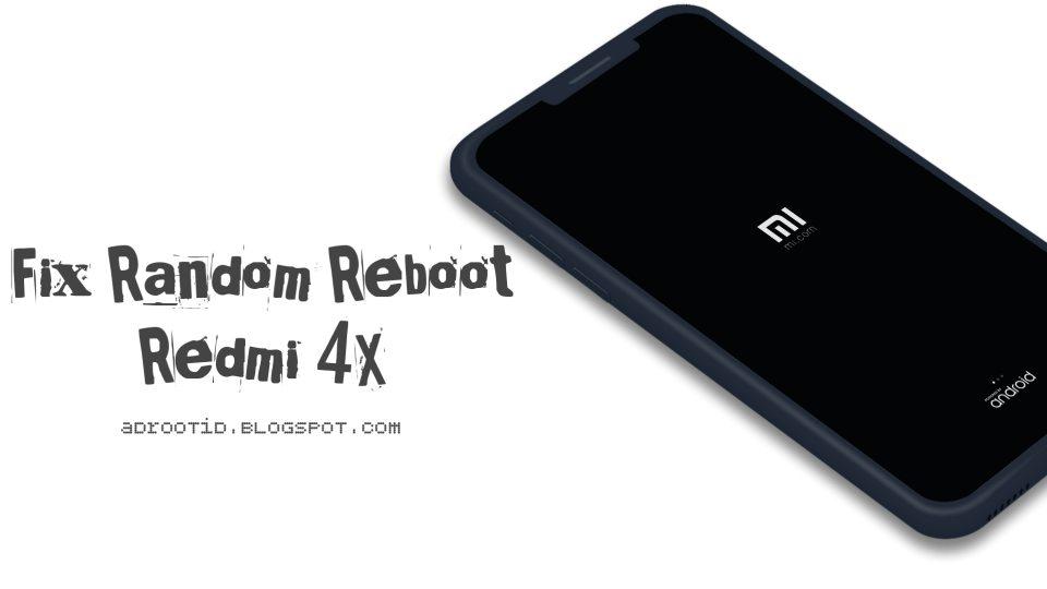 Mengatasi Random Reboot pada Redmi 4X