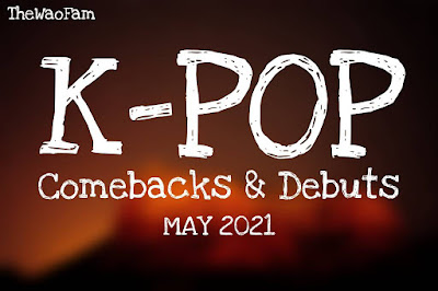 K-Pop Comebacks & Debuts In May 2021