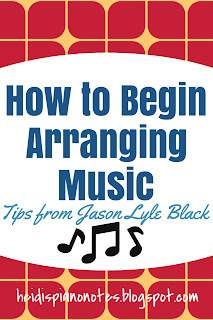 Tips from Jason Lyle Black on how to begin arranging music for piano students and teachers