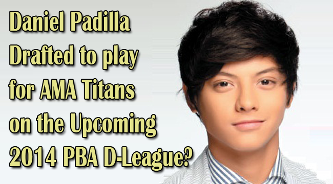 Daniel Padilla was Drafted to play for AMA Titans on the Upcoming 2014 PBA D-League
