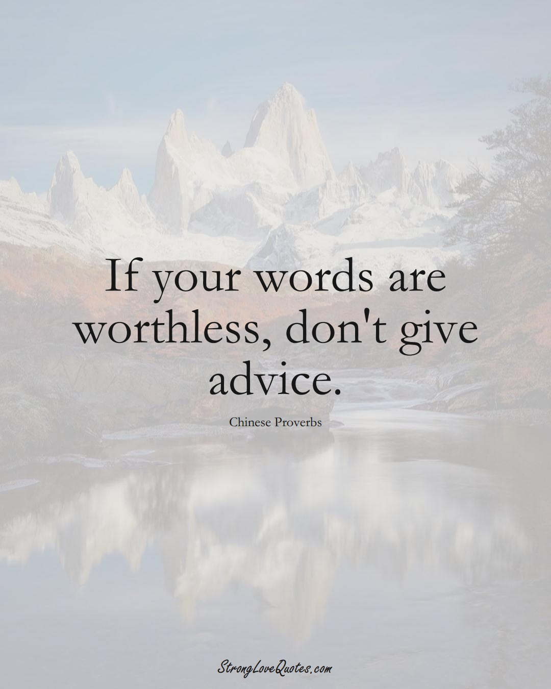 If your words are worthless, don't give advice. (Chinese Sayings);  #AsianSayings