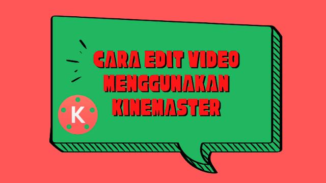 cara edit video di hp menggunakan kinemaster