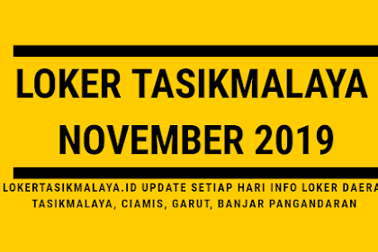 UPDATE LOKER TASIKMALAYA 18 NOVEMBER 2019