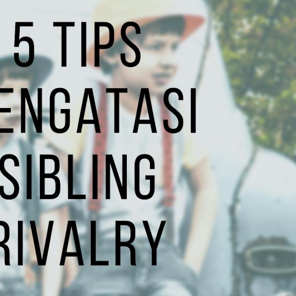 5 Tips Mengatasi Sibling Rivalry