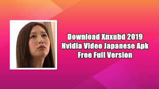 Xnxubd 2019 Nvidia Video Japanese Apk Free Full Version [Update 2020]