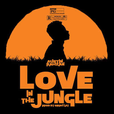 Austin Rahzan - Love In The Jungle | New Song [Prod By Omah Lay]