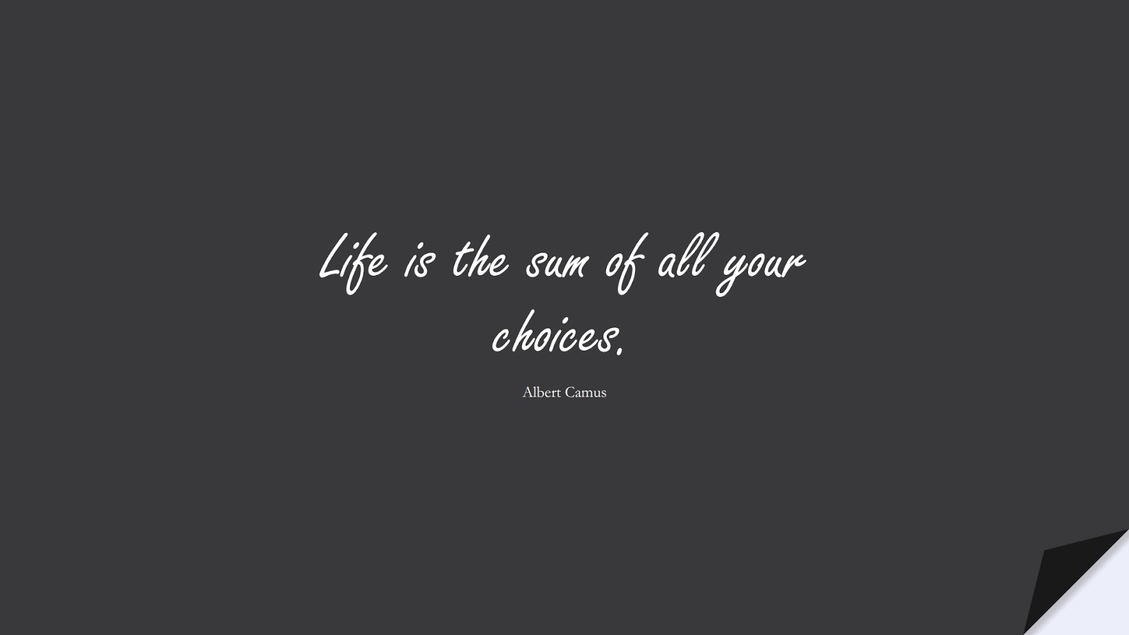 Life is the sum of all your choices. (Albert Camus);  #InspirationalQuotes