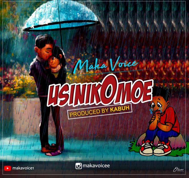 (New AUDIO) | Maka Voice – Usinikomoe | Mp3 Download (New Song)