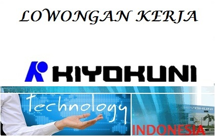 Recruitment Loker PT.Kiyokuni Technologies Indonesia Karawang Periode 2018