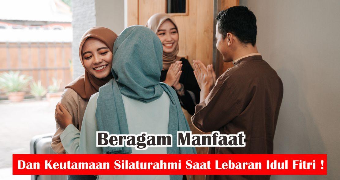 Beragam Manfaat Dan Keutamaan Silaturahmi Saat Lebaran Idul Fitri !