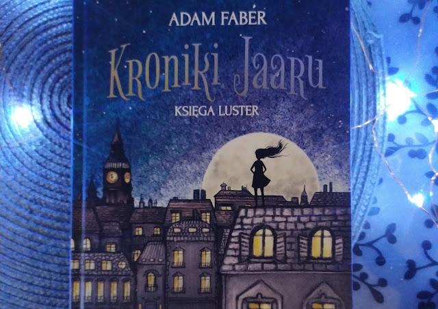 Wydawnictwo Czwarta Strona: Adam Faber - Kroniki Jaaru. Tom1. Księga luster.