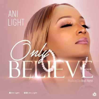 Audio: Ani Light – Only Believe