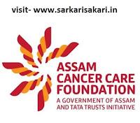 Assam Cancer Care Foundation Reqruitment
