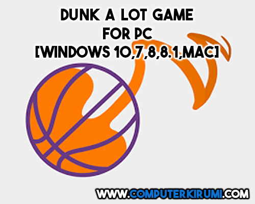 Download-Install Dunk a Lot Game For PC[windows 7,8,8-1,10,MAC] for Free.jpg