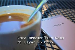 Cara Membuat Nama Di Layar Hp Oppo
