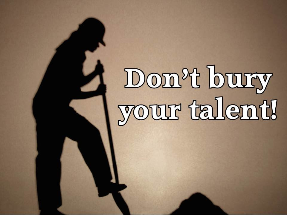Don't Bury Your Talent!