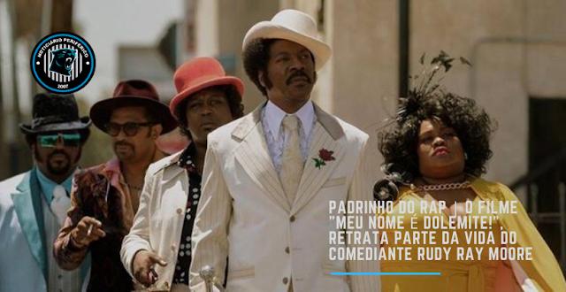 Padrinho do rap | O filme 'Meu nome é Dolemite!', retrata parte da vida do comediante Rudy Ray Moore