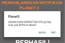 Cara Ampuh Menghilangkan Notifikasi Planet 3 (Tri) yang Muncul Terus