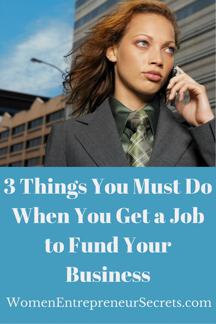 3 things you must do when you get a job to fund your business