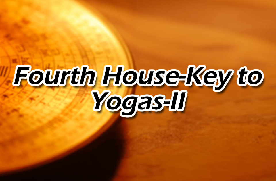 Fourth House - Key to the Yogas - II - Vedic Astrology Blog