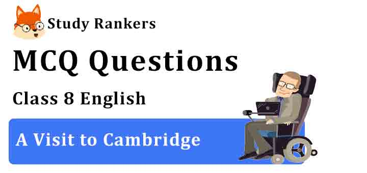 MCQ Questions for Class 8 English Chapter 7 A Visit to Cambridge Honeydew