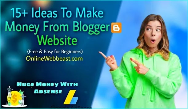 Ideas to Make Money From Free Blogger Website as a Beginner