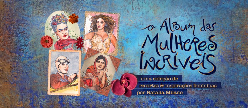 O álbum das mulheres incríveis- por Natalia Milano