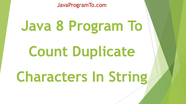 Java Program To Count Duplicate Characters In String (+Java 8 Program)