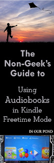Non-Geek's Guide to Using Audiobooks in Kindle Freetime Mode from In Our Pond