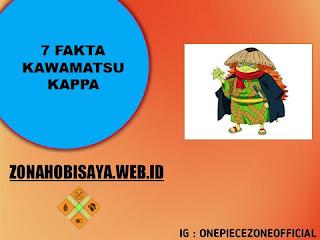 7 Fakta Kawamatsu Si Kappa [One Piece]