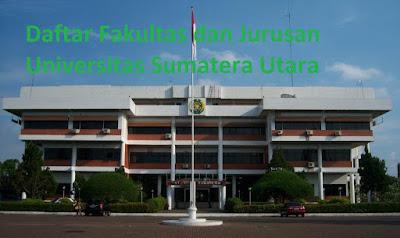 Daftar fakultas jurusan program studi diploma sarjana profesi pascasarjana magister doktor USU Universitas Sumatera Utara Lengkap Terbaru